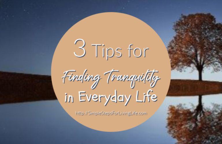 3 Tips for Finding Tranquility in Everyday Life