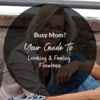 Busy Mom? Your Guide To Looking And Feeling Flawless