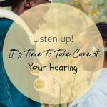 Listen Up! It's Time to Take Care of Your Hearing!