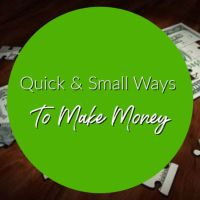 Quick & Small Ways To Make Money