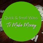 Quick & Small Ways To Make Money
