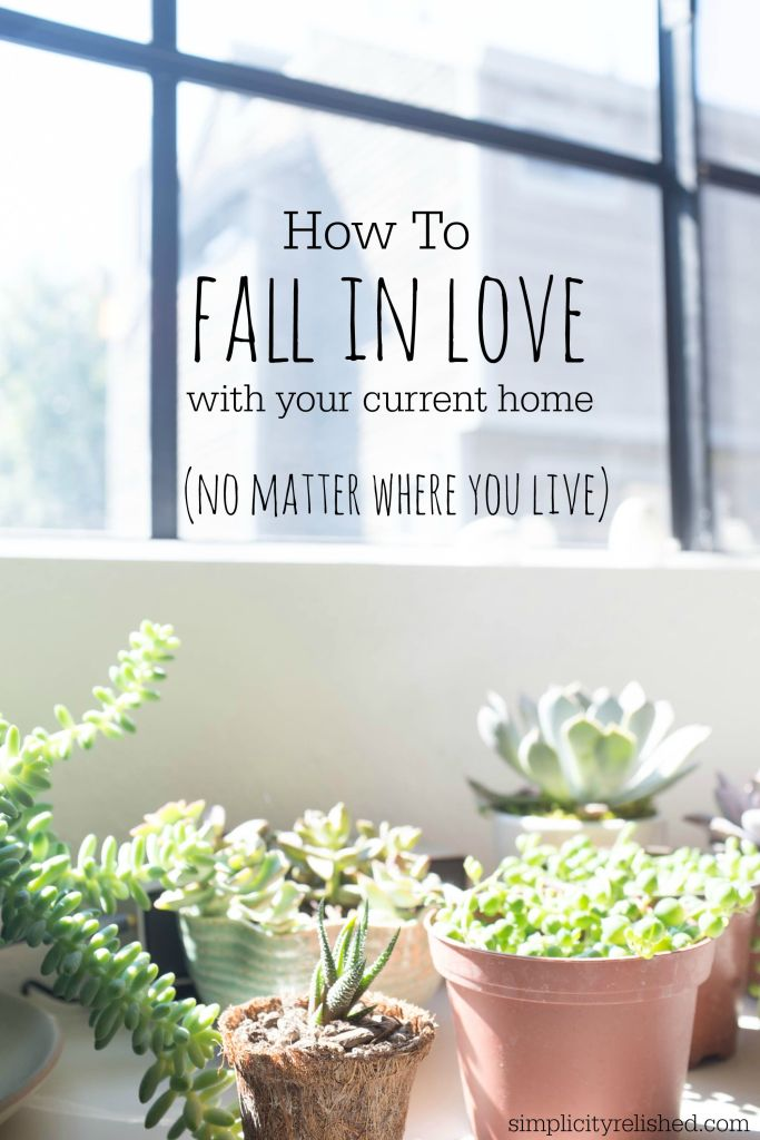 How to fall in love with your current home-- even if it is not your dream home!