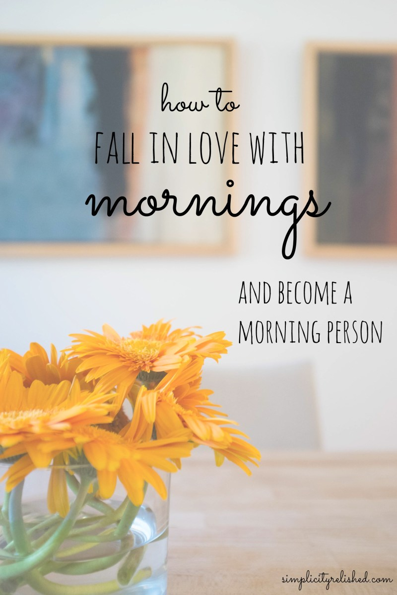 Want to become a morning person? Here is how to fall in love with mornings and seize the day-- for good