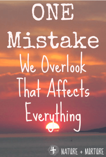 One (Major) Mistake We Overlook that Affects Everything