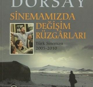 Atilla Dorsay'ın Sinemamızda Değişim Rüzgârları: Türk Sineması 2005-2010 kitabı hakkında genel bilgiler ve Ali Murat Güven'in kitap hakkındaki yazısı