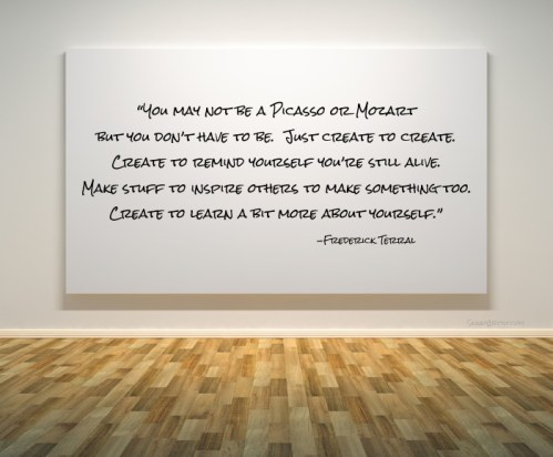 You may not be Picasso or Mozart