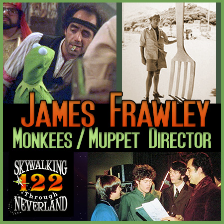 122: Monkees / Muppets Director James Frawley!