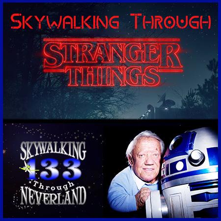 133: Skywalker Through Stranger Things / Goodbye Kenny Baker