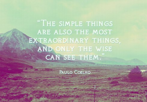 The-simple-things-are-also-the-most-extraordinary-things-and-only-the-wise-can-see-them-Paulo-Coelho-1024-768-free-wallpaper-download