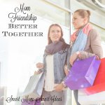Mom Friendship - Better together