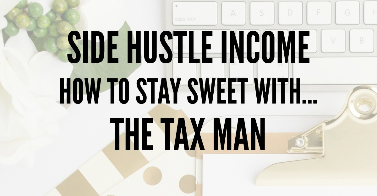 How to stay sweet with the tax man. If you're creating an income with a side hustle, here are some general rules you should follow.