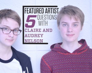 Featured Artists: Claire and Audrey Nelson