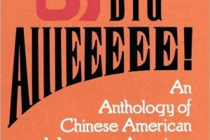 The Big Aiiieeeee: An Anthology of Chinese American and Japanese American Literature edited by Jeffery Paul Chan, Frank Chin, Lawson Fusao Inada, and Shawn Wong