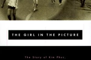 The Girl in the Picture: The Story of Kim Phuc, the Photograph, and the Vietnam War by Denise Chong + Author and Subject Profiles