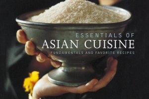 Essentials of Asian Cuisine: Fundamentals and Favorite Recipes by Corinne Trang
