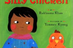 Silly Chicken by Rukhsana Khan, illustrated by Yunmee Kyong