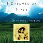 Last Night I Dreamed of Peace: The Diary of Dang Thuy Tram, translated by Andrew X. Pham with an introduction by Frances FitzGerald