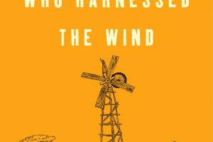 The Boy Who Harnessed the Wind: Creating Currents of Electricity and Hope by William Kamkwamba and Bryan Mealer