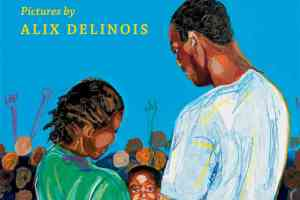 Eight Days: A Story of Haiti by Edwidge Danticat, illustrated by Alix Delinois