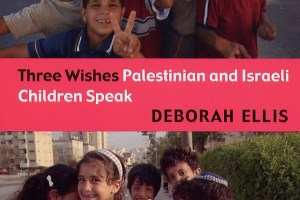 Three Wishes: Palestinian and Israeli Children Speak by Deborah Ellis