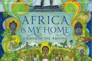 Africa Is My Home: A Child of the Amistad by Monica Edinger, illustrated by Robert Byrd