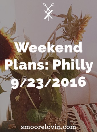 Weekend Plans: Philly 9/23/2016