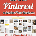 Pinterest For Business: How to Use Pinterest to Market Your Business