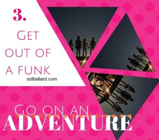 Go on an adventure.
