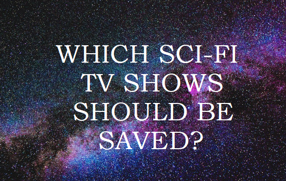 FAN VOTING: Which Sci-Fi Series Should Be Saved? - So Many Shows!