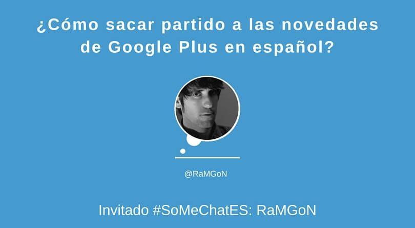 ¡Últimas novedades y noticias Google Plus! Resumen Twitter chat