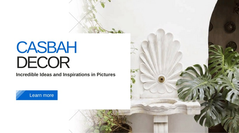 Casbah: Stunning Decor Ideas and Inspirations
