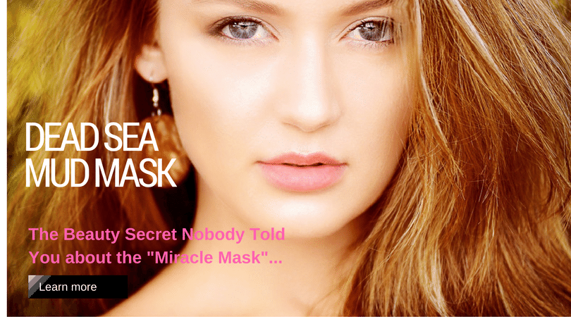 """Dead Sea Mud Mask –The """"Miracle Mask"""", The Best We have Today!"""