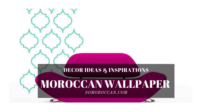 Moroccan Wallpaper: 10 Design Ideas You'll Love to Have!