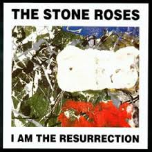 9. I am the Resurrection by The Stone Roses