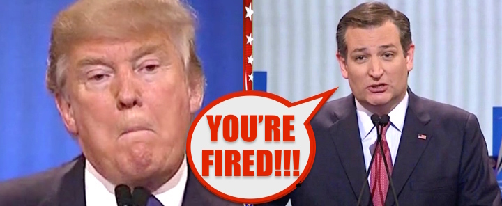 donald trump ted cruz YOU'RE FIRED