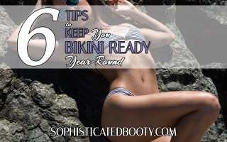 6 Tips to Keep You Bikini Ready Year Round - Sophisticated Booty