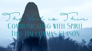 The Veil is Thin: How to Communicate with Spirit this Hallowmas Season