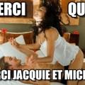 « Merci qui ? Merci Jacquie et Michel »