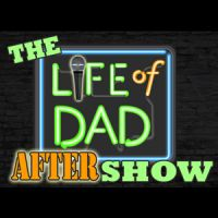 The Life of Dad After Show Podcast