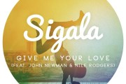 Video: Sigala - 'Give Me Your Love' (ft John Newman & Nile Rodgers)