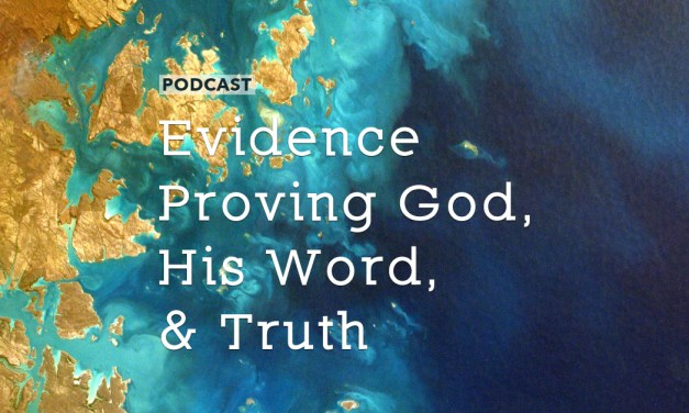 Evidence Proving God, His Word, and Truth