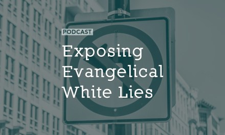 Exposing Evangelical White Lies