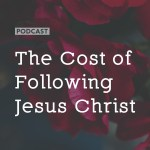 The Cost of Following Jesus Christ