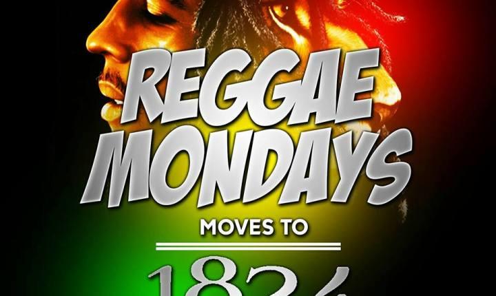 REGGAE MONDAYS Moves To 1824 Pub