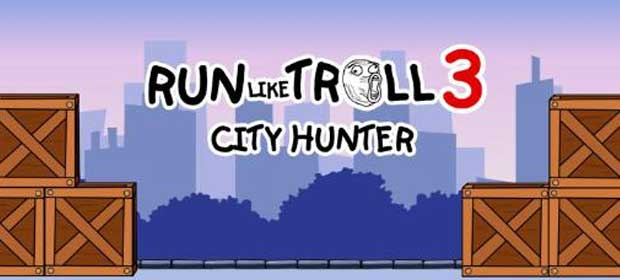 Run like troll 3 : City Hunter