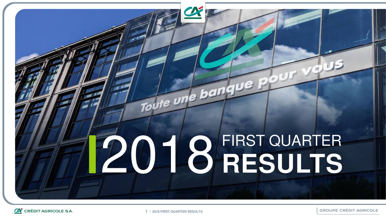 Credit Agricole SA ADR 2018 Q1   Results   Earnings Call Slides     2018 RESULTS        Financial information on Cr    dit Agricole