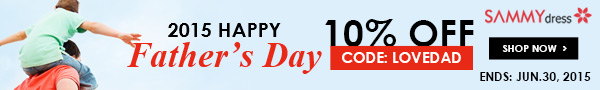 Happy Father's Day! Save 10% OFF for all with coupon: LOVEDAD. (Ends on June 30, 2015)