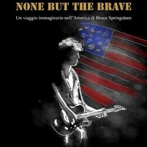 'None But The Brave': nuovo libro dedicato alla musica di Bruce Springsteen.