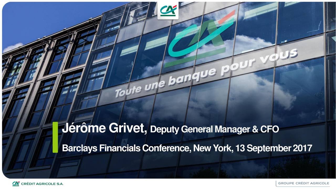 Credit Agricole  CRARY  Presents At Barclays 2017 Global Financial     BarclaysFinancialsConference NewYork 13September2017 1lBARCLAYS CONFERENCE  13 SEPTEMBER 2017 Financial information on Crdit Agricole