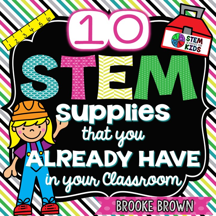 10 STEM Supplies that you ALREADY HAVE in Your Classroom